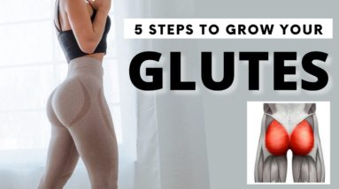 HOW TO GROW YOUR BOOTY in 5 STEPS!