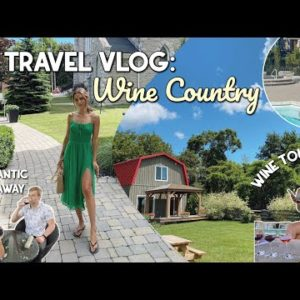 LETS GO TO WINE COUNTRY!!   Romantic weekend with my boyfriend   Travel Vlog