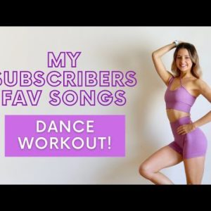 MY SUBSCRIBERS PICK THE SONGS DANCE WORKOUT!